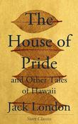 Jack London - The House of Pride: and Other Tales of Hawaii