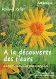 À la découverte des fleurs — les 300 fleurs les plus courantes