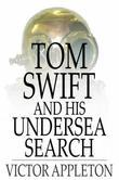 Tom Swift and His Undersea Search: Or, The Treasure on the Floor of the Atlantic