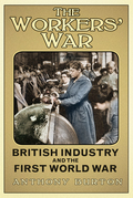 The Worker's War: British Industry and the First World War