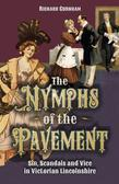 Nymphs of the Pavement: Sin, Scandals and Vice in Victorian Lincolnshire