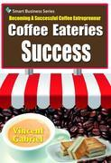 Coffee Eateries Success: Becoming a Successful Coffee Entrepreneur