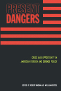 Present Dangers: Crisis and Opportunity in America's Foreign and Defense Policy