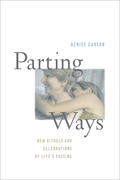 Parting Ways: New Rituals and Celebrations of Life's Passing