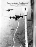 Bombs Away Buckaroos!!: Diaries of a WW II B-24 Crew