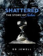 Shattered Part 2: The Story of John