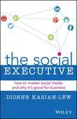The Social Executive: Why Leaders Need Social Media and How It's Good for Business