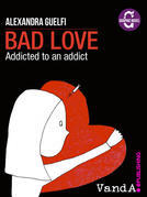Bad Love. Addicted to an addict