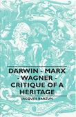 Darwin - Marx - Wagner - Critique of a Heritage