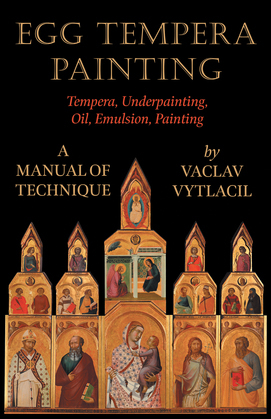 Egg Tempera Painting - Tempera, Underpainting, Oil, Emulsion, Painting - A Manual Of Technique