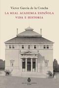 La Real Academia Española. Tres siglos de historia y vida