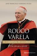 Rouco Varela. El cardenal de la libertad