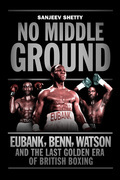 No Middle Ground: Eubank, Benn, Watson and the Golden Era of British Boxing