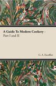 A Guide To Modern Cookery - Part I.
