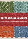 Super Stitches Crochet: Essential Techniques Plus a Dictionary of more than 180 Stitch Patterns