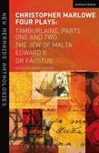 Christopher Marlowe: Four Plays: Tamburlaine, Parts One and Two, the Jew of Malta, Edward II and Dr Faustus