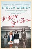 It Will Get Better: The inspirational true story of one woman's courage to overcome abuse, loss and heartache to create a better life