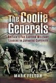 Coolie Generals: Britain's Far Eastern Military Leaders in Japanese Captivity