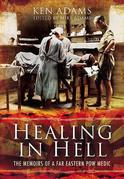 Healing in Hell: The Memoirs of a Far Eastern POW Medic