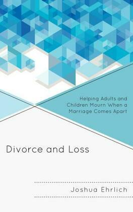 Divorce and Loss: Helping Adults and Children Mourn When a Marriage Comes Apart