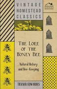 The Lore of the Honey Bee - Natural History and Bee-Keeping