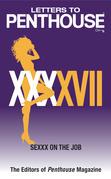 Letters to Penthouse XXXXVII: SEXXX On the Job