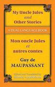 My Uncle Jules and Other Stories/Mon Oncle Jules Et Autres Contes: A Dual-Language Book