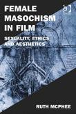Female Masochism in Film: Sexuality, Ethics and Aesthetics