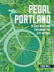 Pedal Portland: 25 Easy Rides for Exploring the City by Bike