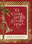"O Come Let Us Adore Him: Devotions Inspired by ""O Come, All Ye Faithful"""