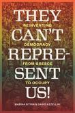 They Can't Represent Us!: Reinventing Democracy From Greece To Occupy