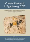 Current Research in Egyptology 2012: Proceedings of the Thirteenth Annual Symposium