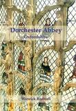 Dorchester Abbey, Oxfordshire: The Archaeology and Architecture of a Cathedral, Monastery and Parish Church