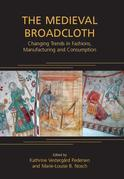 The Medieval Broadcloth: Changing Trends in Fashions, Manufacturing and Consumption