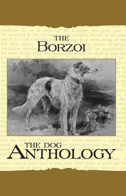 Borzoi: The Russian Wolfhound - A Dog Anthology (A Vintage Dog Books Breed Classic)