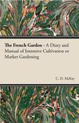 The French Garden - A Diary and Manual of Intensive Cultivation or Market Gardening