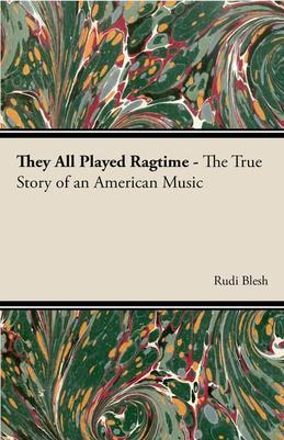They All Played Ragtime - The True Story Of An American Music