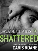 Savage Chains: Shattered (#3)