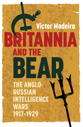 Britannia and the Bear: The Anglo-Russian Intelligence Wars, 1917-1929