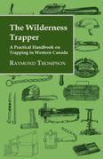The Wilderness Trapper - A Practical Handbook on Trapping in Western Canada