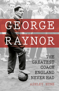 George Raynor: The Greatest Coach England Never Had