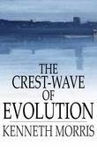 The Crest-Wave of Evolution: A Course of Lectures in History, Given in the Raja-Yoga College, 1918-1919