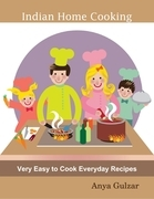 Indian Home Cooking - Very Easy to Cook Everyday Recipes