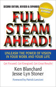 Full Steam Ahead!: Unleash the Power of Vision in Your Company and Your Life