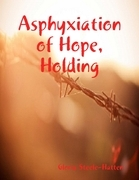 Asphyxiation of Hope, Holding