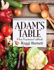 Adam's Table: A True Vegetarian Cookbook