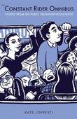 The Constant Rider Omnibus: Stories from the Public Transportation Front
