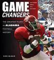 Game Changers: Alabama: The Greatest Plays in Alabama Football History