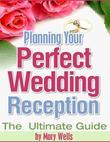 Planning Your Perfect Wedding Reception - The Ultimate Guide