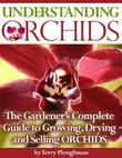 Understanding Orchids - The Gardener's Complete Guide to Growing, Drying and Selling Orchids